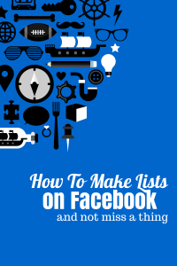 How To Make List On Facebook And Not Miss A Thing